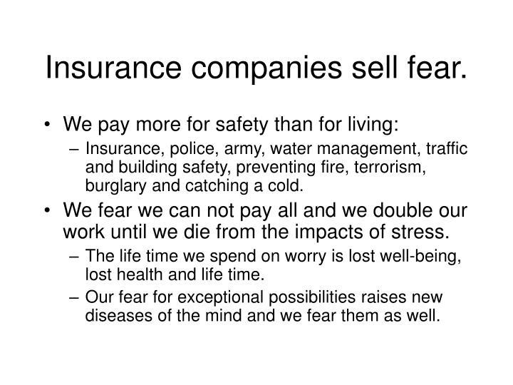 Insurance companies sell fear.