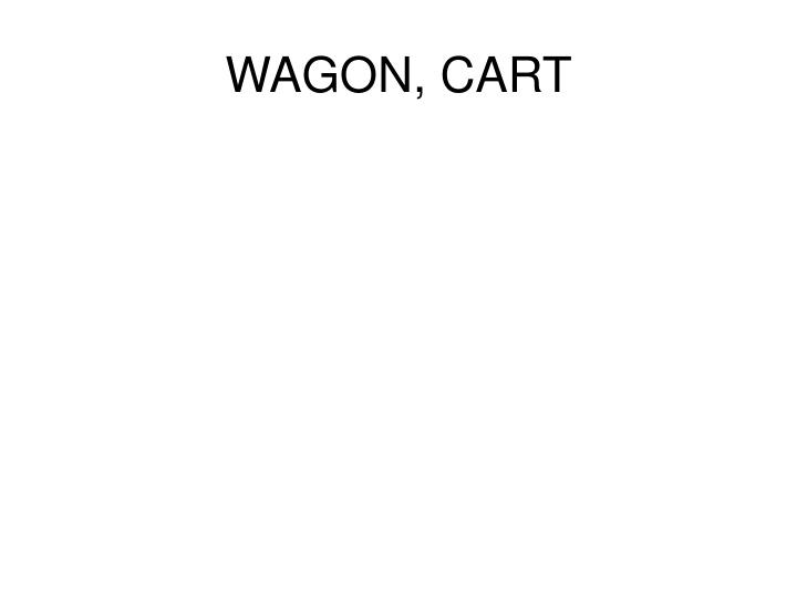 WAGON, CART