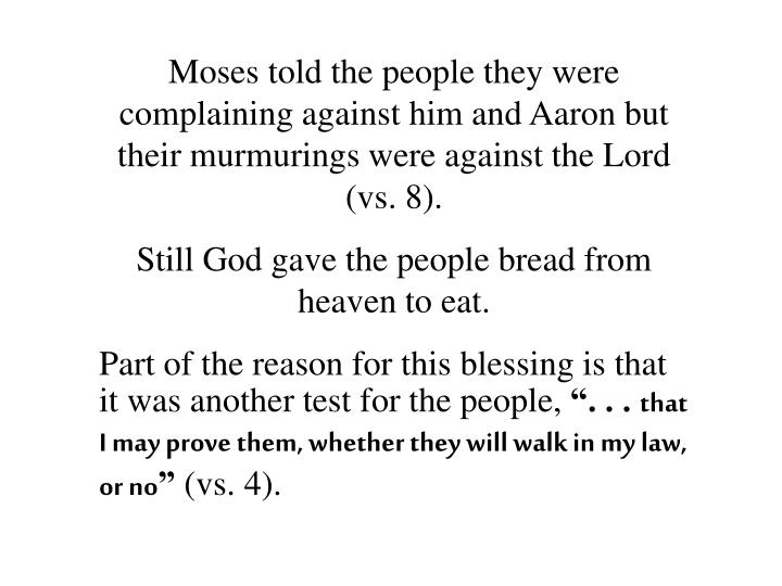 Moses told the people they were complaining against him and Aaron but their murmurings were against the Lord (vs. 8).