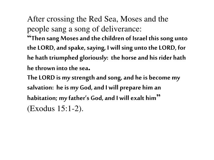 After crossing the Red Sea, Moses and the people sang a song of deliverance: