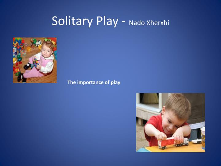 Solitary Play -