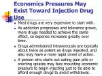economics pressures may exist toward injection drug use
