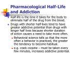 pharmacological half life and addiction