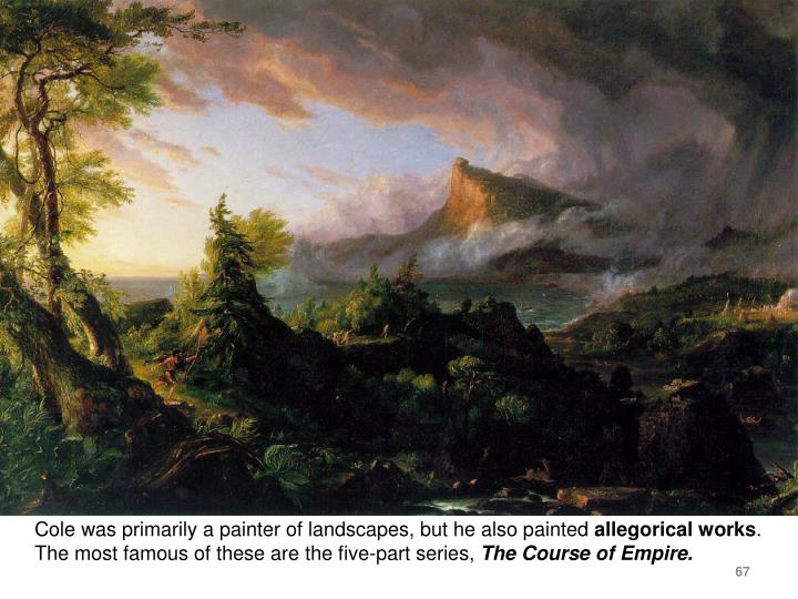 Cole was primarily a painter of landscapes, but he also painted