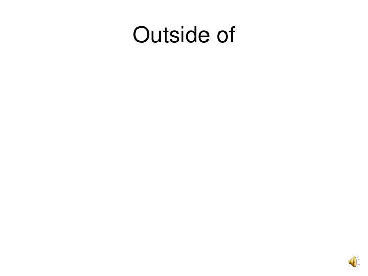 Outside of
