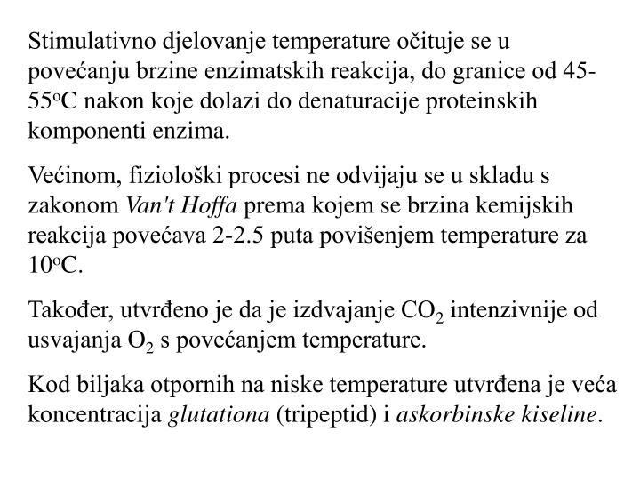 Stimulativno djelovanje temperature očituje se u povećanju brzine enzimatskih reakcija, do granice od 45-55