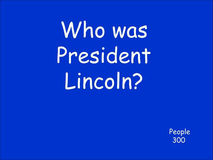 Who was President Lincoln?
