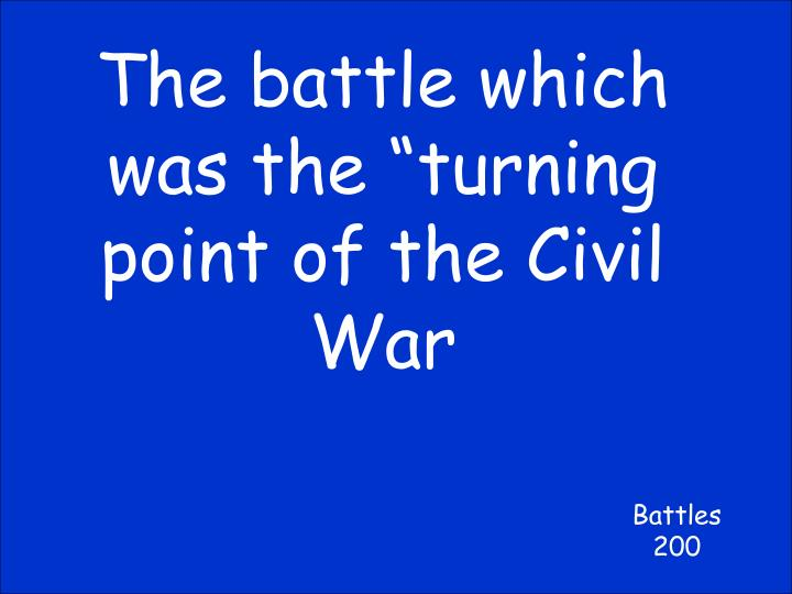 """The battle which was the """"turning point of the Civil War"""