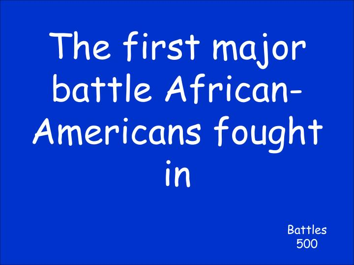 The first major battle African-Americans fought in