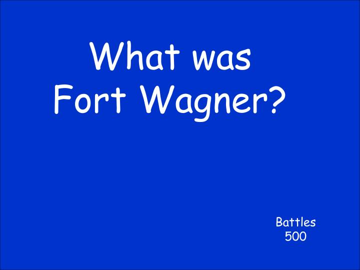 What was Fort Wagner?