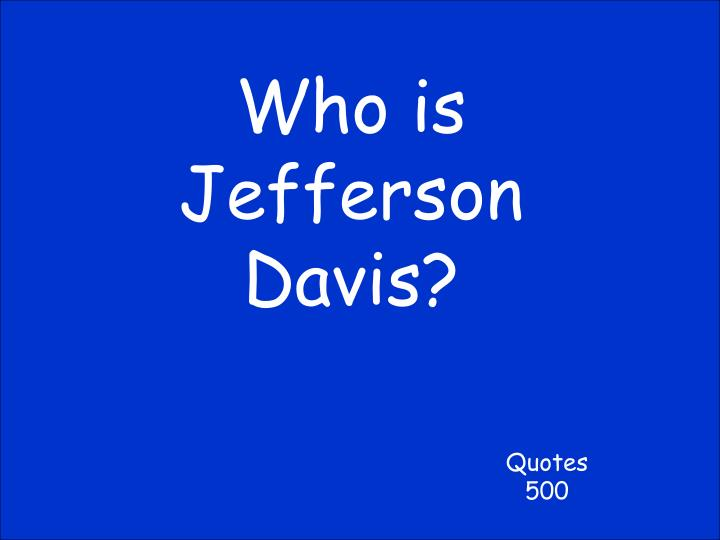 Who is Jefferson Davis?