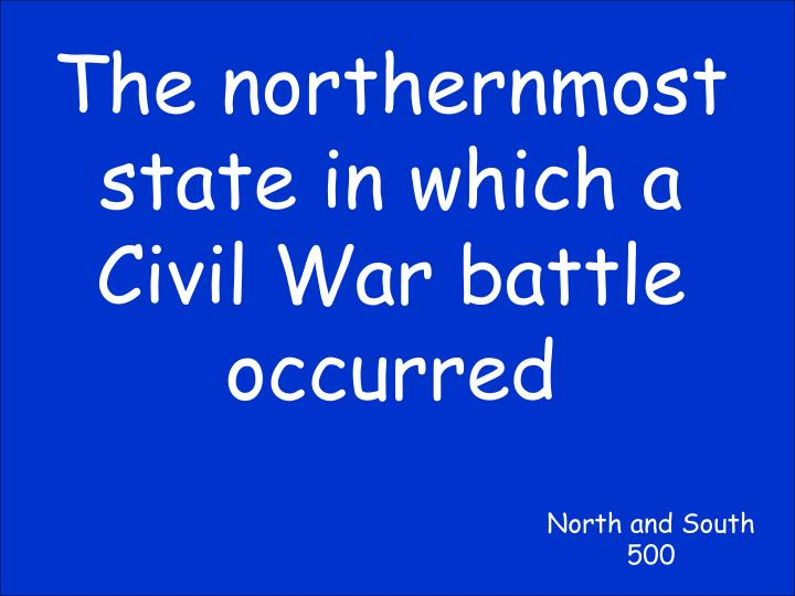 The northernmost state in which a Civil War battle occurred
