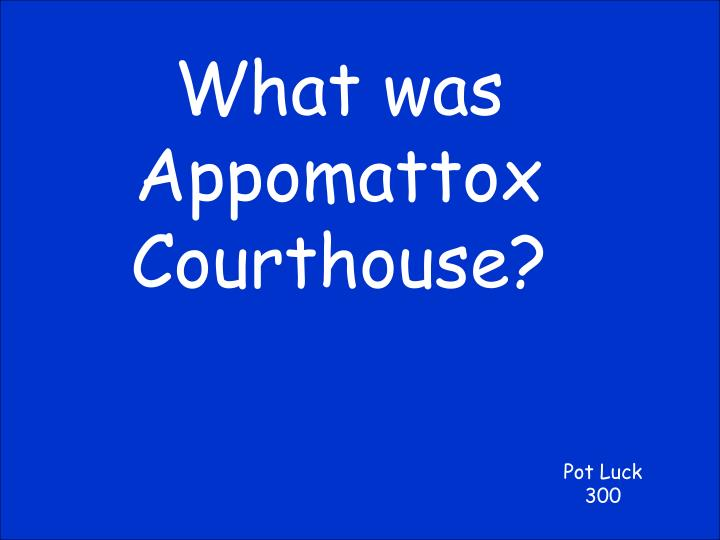 What was Appomattox Courthouse?
