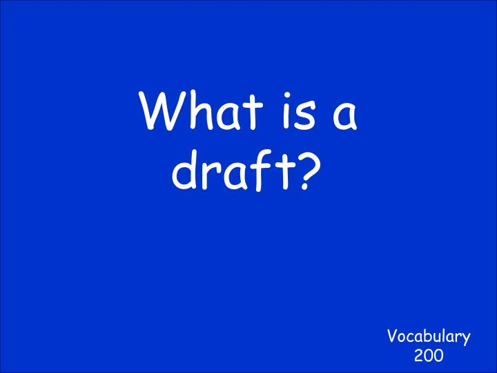 What is a draft?