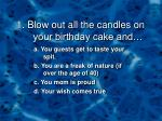 1 blow out all the candles on your birthday cake and1