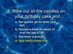 1 blow out all the candles on your birthday cake and2