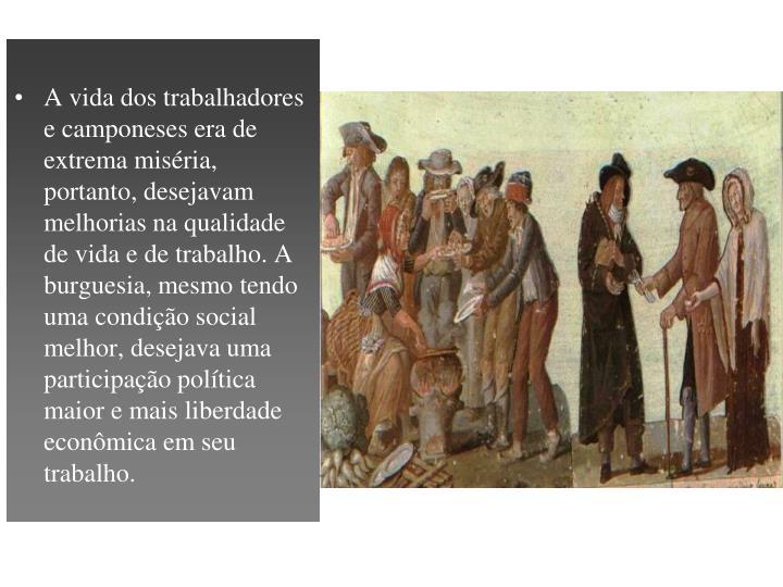 A vida dos trabalhadores e camponeses era de extrema miséria, portanto, desejavam melhorias na qualidade de vida e de trabalho. A burguesia, mesmo tendo uma condição social melhor, desejava uma participação política maior e mais liberdade econômica em seu trabalho.