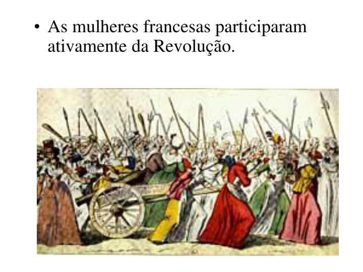 As mulheres francesas participaram ativamente da Revolução.