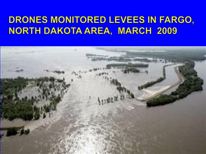 DRONES MONITORED LEVEES IN FARGO, NORTH DAKOTA AREA,  MARCH  2009