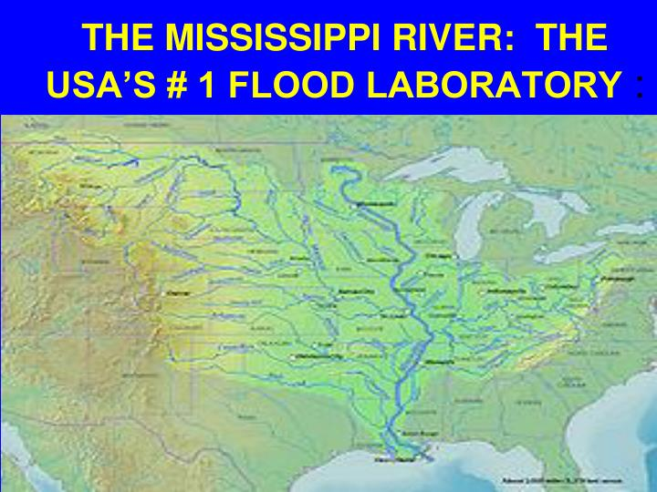 THE MISSISSIPPI RIVER:  THE USA'S # 1 FLOOD LABORATORY