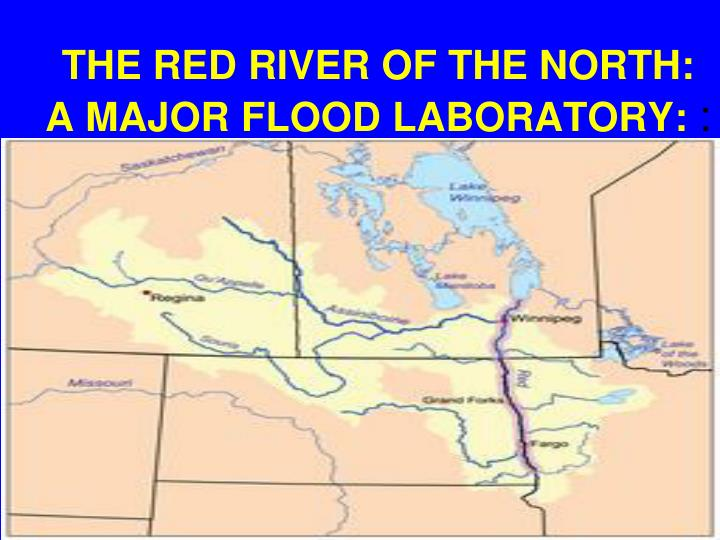 THE RED RIVER OF THE NORTH:  A MAJOR FLOOD LABORATORY: