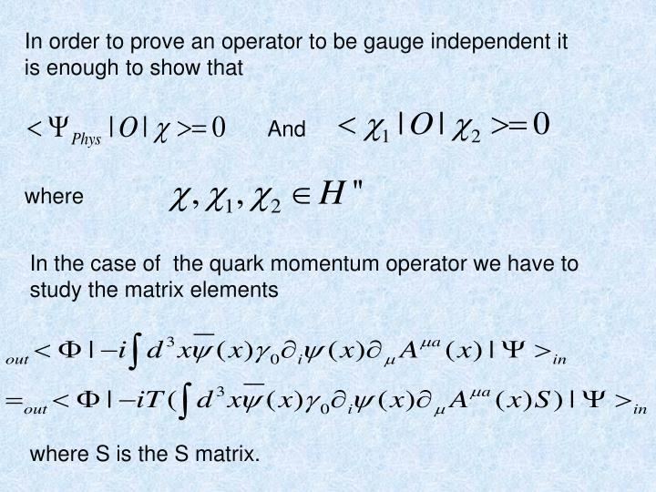 In order to prove an operator to be gauge independent it is enough to show that