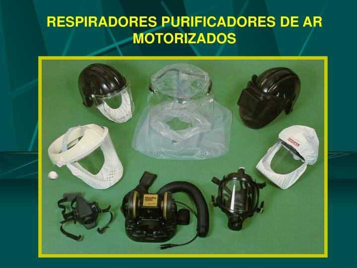RESPIRADORES PURIFICADORES DE AR MOTORIZADOS