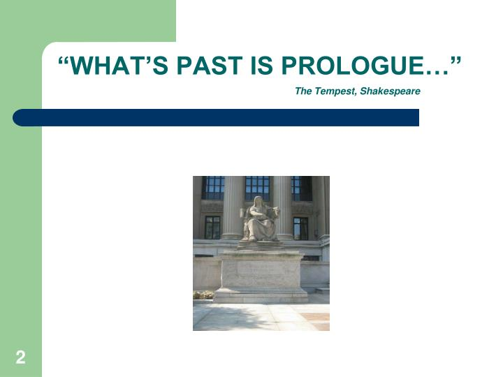 """WHAT'S PAST IS PROLOGUE…"""