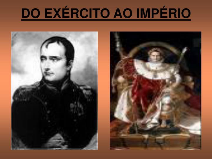 DO EXÉRCITO AO IMPÉRIO