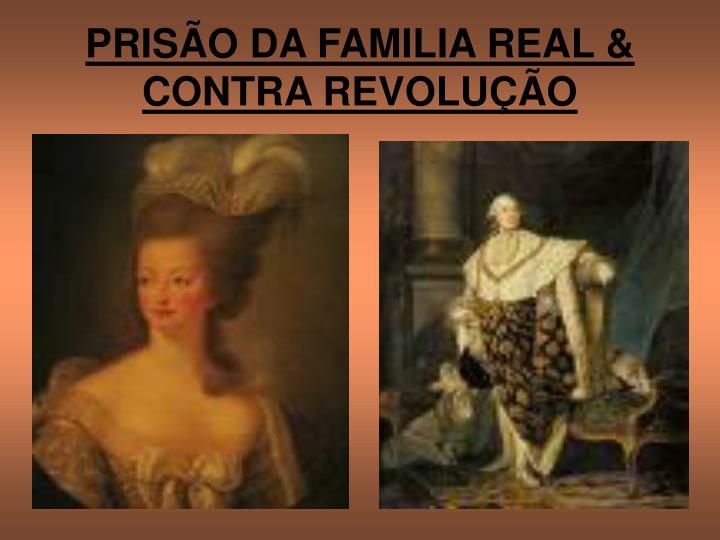 PRISÃO DA FAMILIA REAL & CONTRA REVOLUÇÃO