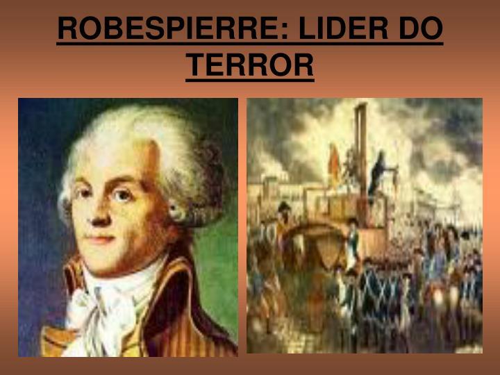 ROBESPIERRE: LIDER DO TERROR