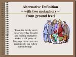 alternative definition with two metaphors from ground level