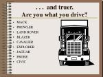 and truer are you what you drive