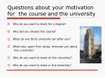 questions about your motivation for the course and the university