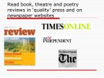 read book theatre and poetry reviews in quality press and on newspaper websites