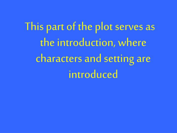 This part of the plot serves as the introduction, where characters and setting are introduced
