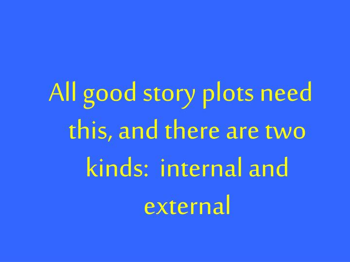 All good story plots need this, and there are two kinds:  internal and external