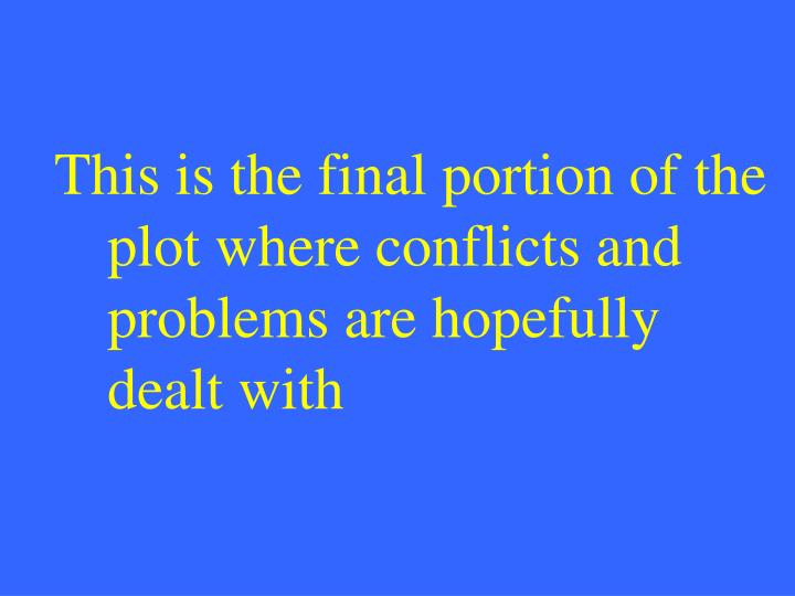 This is the final portion of the plot where conflicts and problems are hopefully dealt with