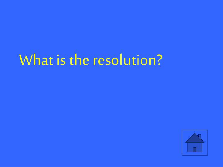 What is the resolution?