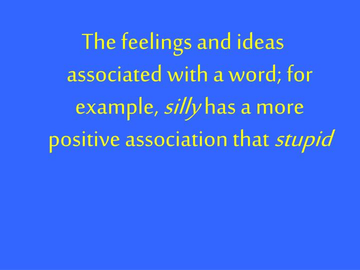 The feelings and ideas associated with a word; for example,