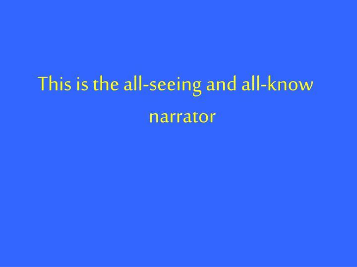 This is the all-seeing and all-know narrator