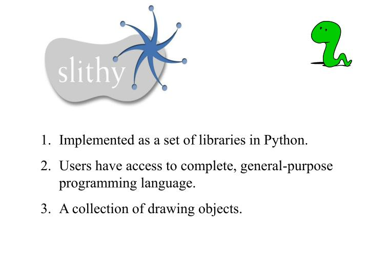 Implemented as a set of libraries in Python.