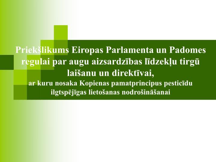 Priekšlikums Eiropas Parlamenta un Padomes regulai par augu aizsardzības līdzekļu tirgū laišanu un direktīvai,