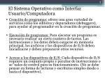 el sistema operativo como interfaz usuario computadora