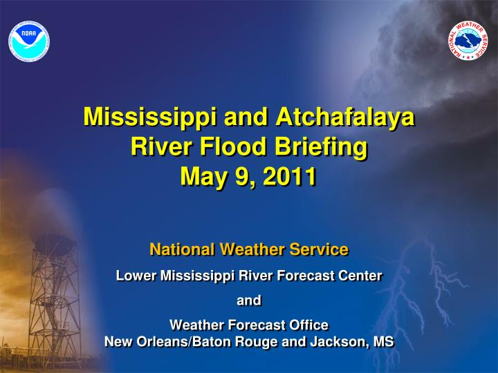 Mississippi and atchafalaya river flood briefing may 9 2011
