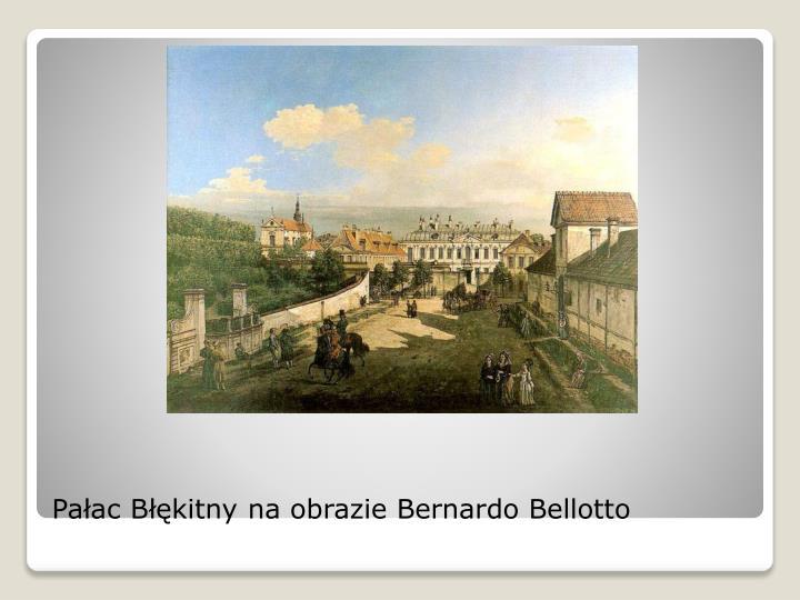 Pałac Błękitny na obrazie Bernardo Bellotto