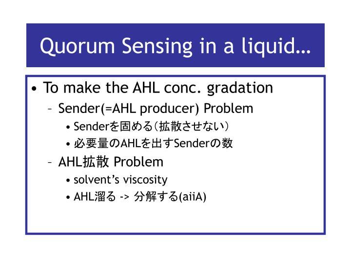 Quorum Sensing in a liquid…