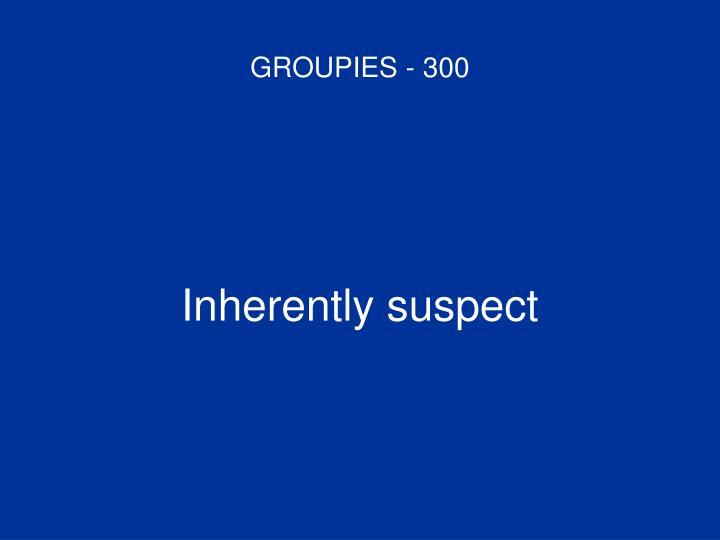 GROUPIES - 300
