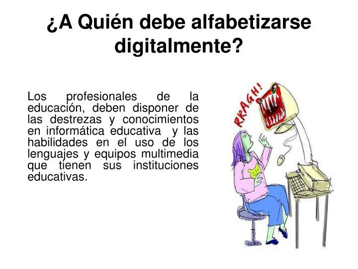 ¿A Quién debe alfabetizarse digitalmente?