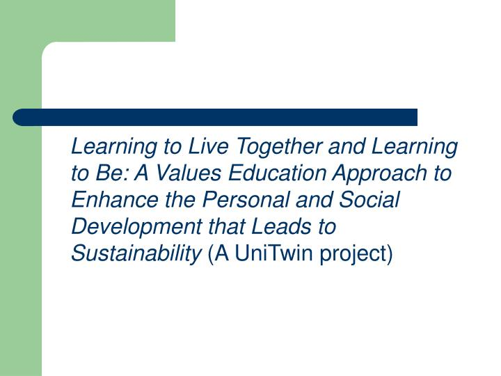 Learning to Live Together and Learning to Be: A Values Education Approach to Enhance the Personal an...